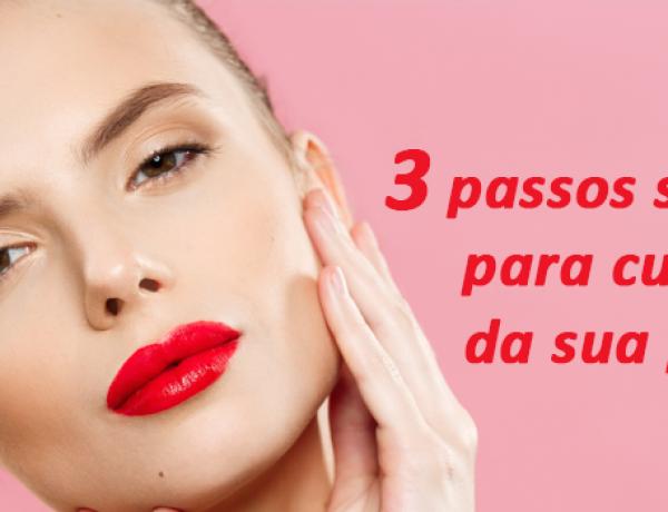 3 passos simples para cuidar da sua pele